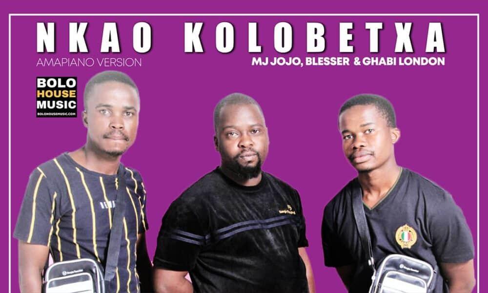 Nkao Kolobetxa – MJ Jojo × Blesser × Ghabi London