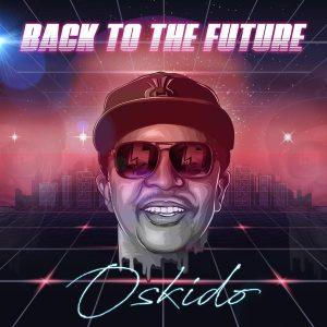 Oskido – Back To The Future Ft. Spikiri, Professor, Lady Du