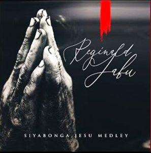 Reginald Jabu – Siyabonga Jesu Medley
