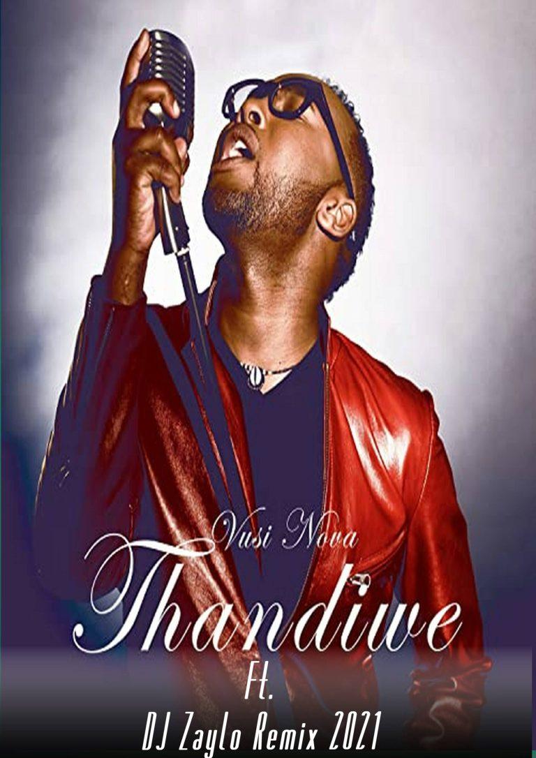 Vusi Nova – Thandiwe (DJ Zaylo Remix 2021)