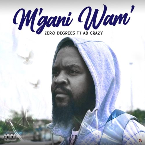 Zero Degrees – M'gani Wam' ft. AB Crazy