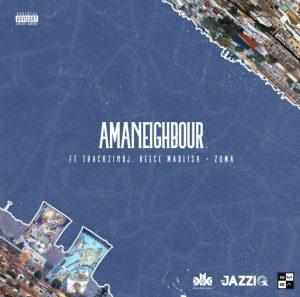Ama Neighbour by Mr JazziQ Ft. Killer Kau, Reece Madlisa, Zuma