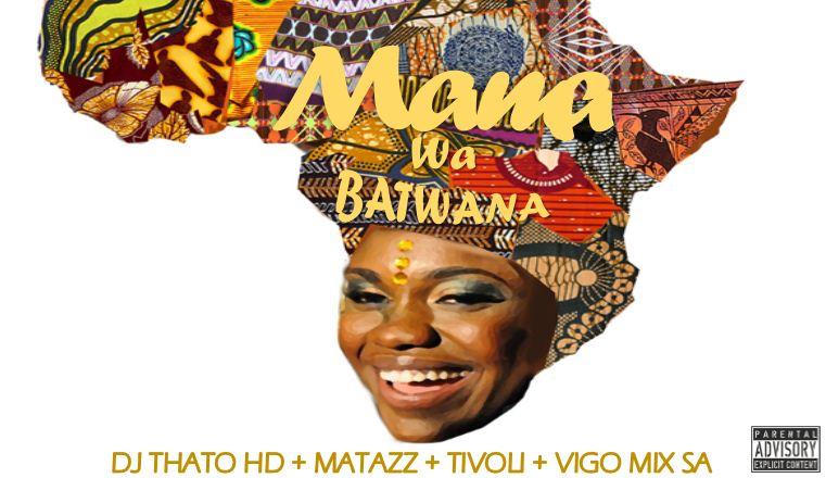Dj Thato HD – Mama Wa Batwana ft. Matazz , Tivoli & Vigo Mix SA (Leak)