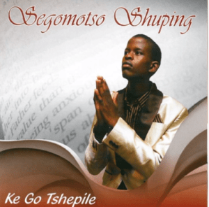 Ke Go Tshepile by Segomotso Shuping